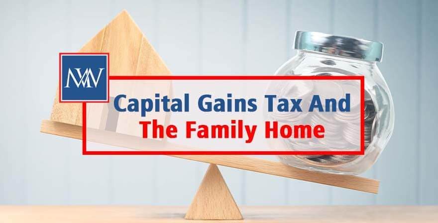Capital Gains Tax And The Family Home