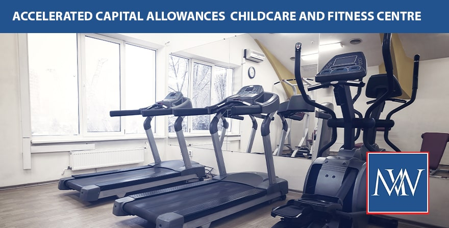 Accelerated Capital Allowances Childcare and Fitness Centre Facilities
