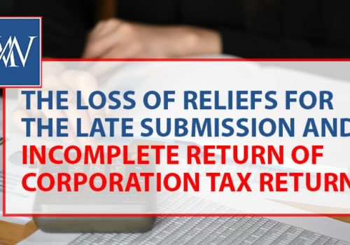 The Loss of Reliefs for the Late Submission and Incomplete Return of Corporation Tax Returns