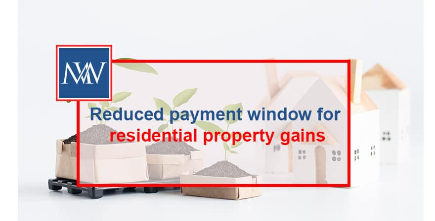 Reduced payment window for residential property gains
