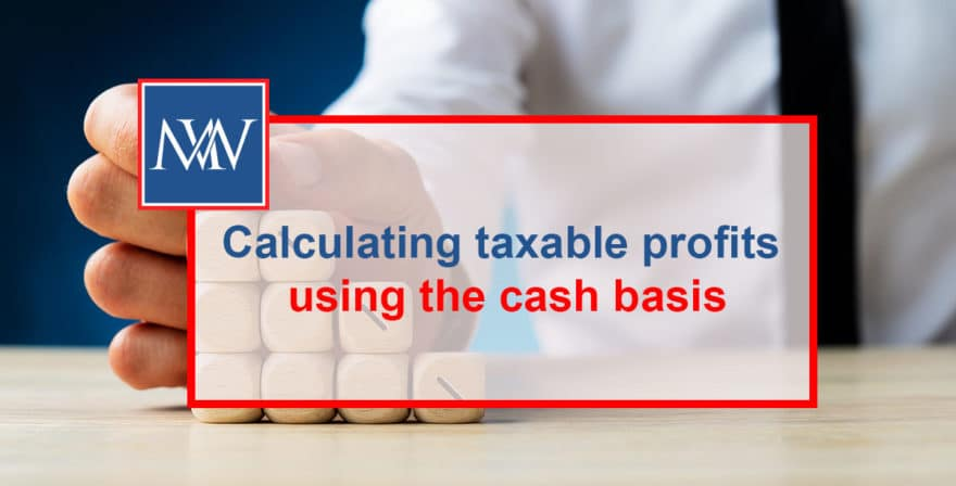 Calculating taxable profits using the cash basis