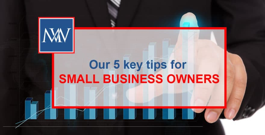 Our 5 key tips for SMALL BUSINESS OWNERS