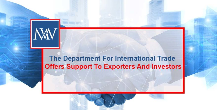 The Department For International Trade Offers Support To Exporters And Investors