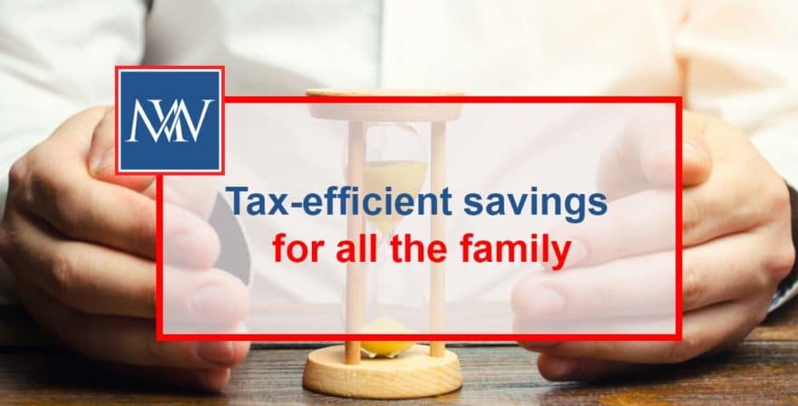 Tax-efficient savings for all the family