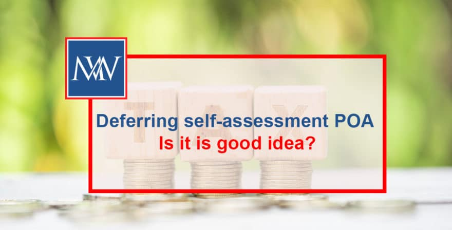 Deferring self-assessment POA – Is it is good idea?