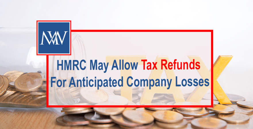 HMRC may allow tax refunds for anticipated company losses