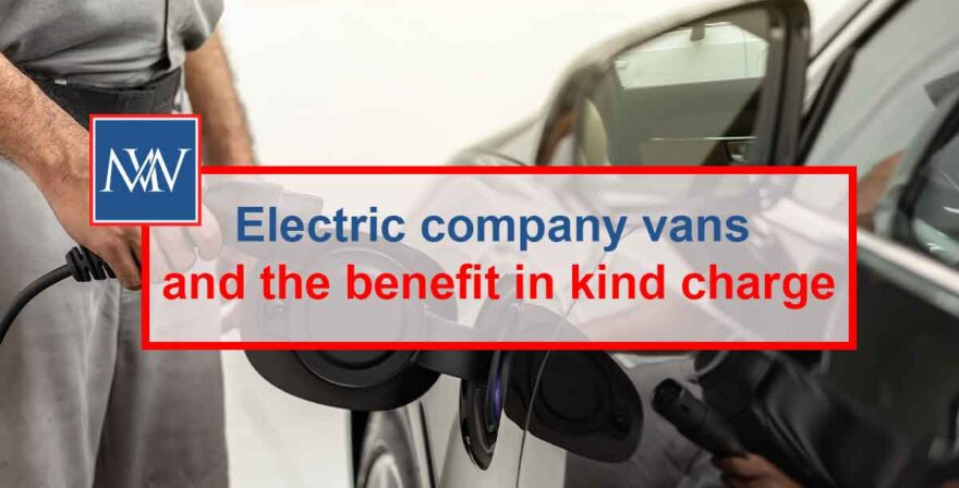 Electric company vans and the benefit in kind charge
