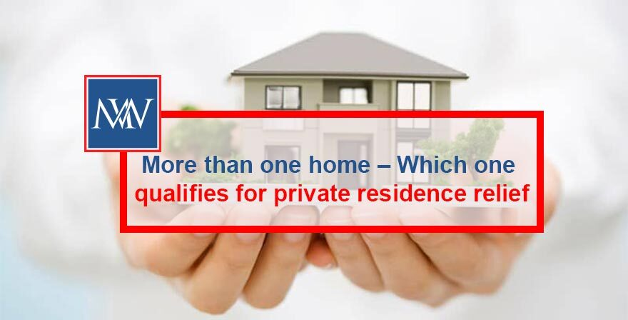 MORE THAN ONE HOME – WHICH ONE QUALIFIES FOR PRIVATE RESIDENCE RELIEF