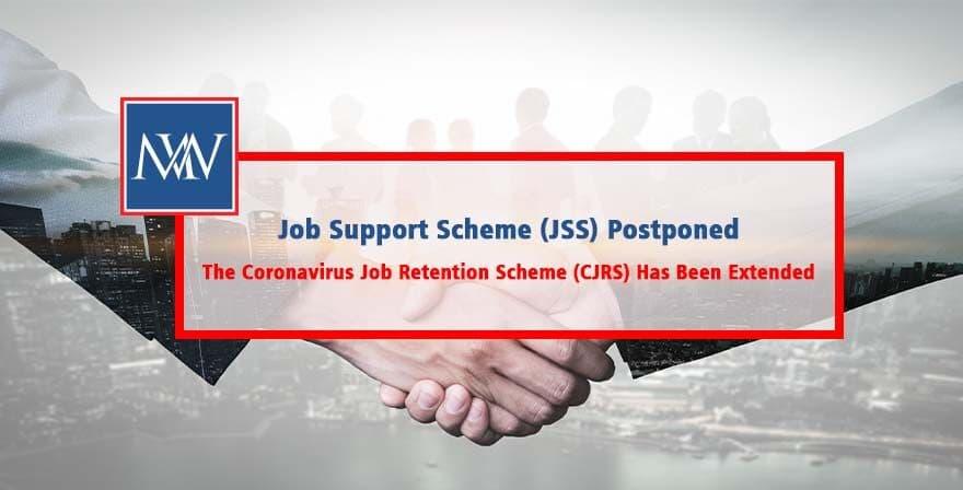 The Coronavirus Job Retention Scheme (CJRS) Has Been Extended - Job Support Scheme (JSS) Postponed