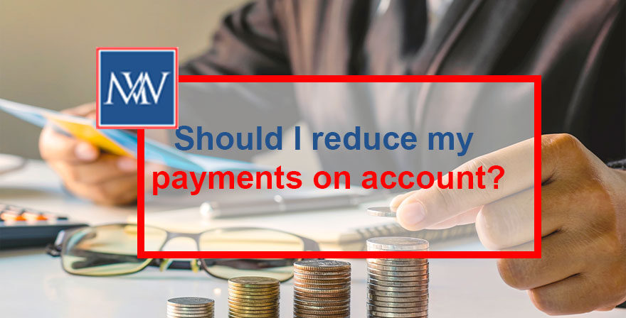 Should I reduce my payments on account?