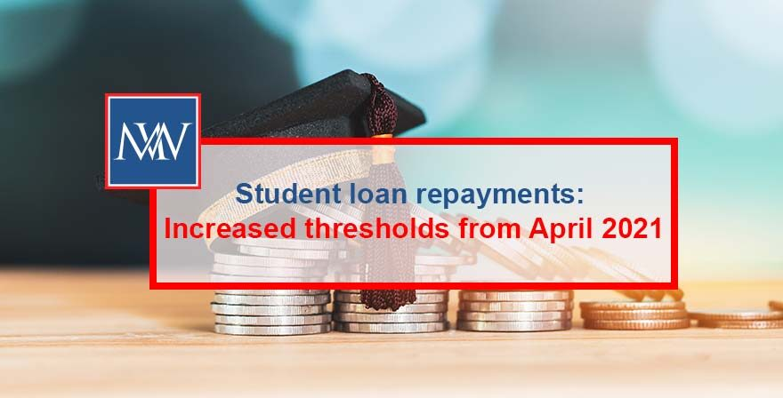 Student loan repayments: Increased thresholds from April 2021