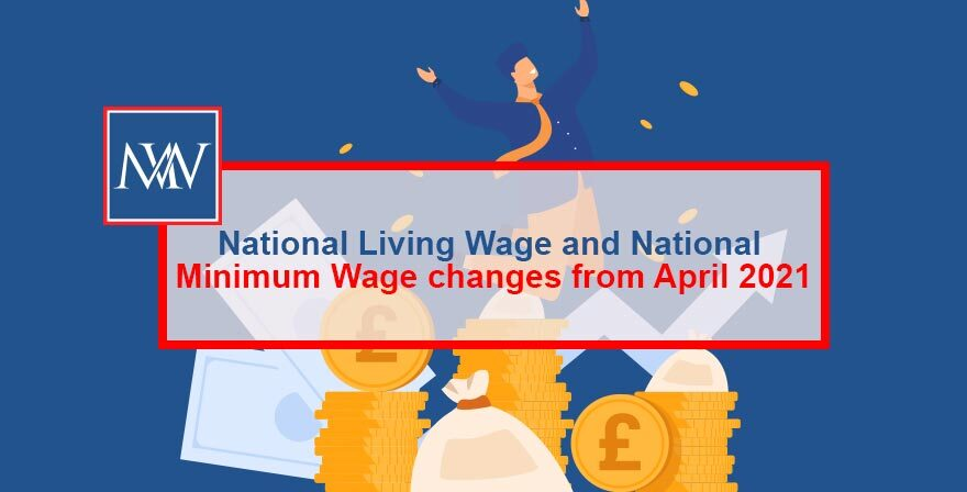 National Living Wage and National Minimum Wage changes from April 2021