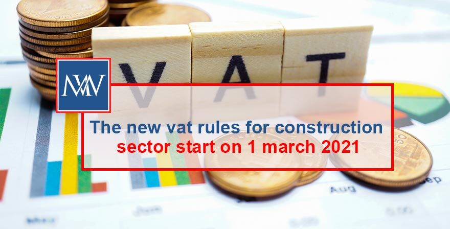 The new vat rules for construction sector start on 1 march 2021